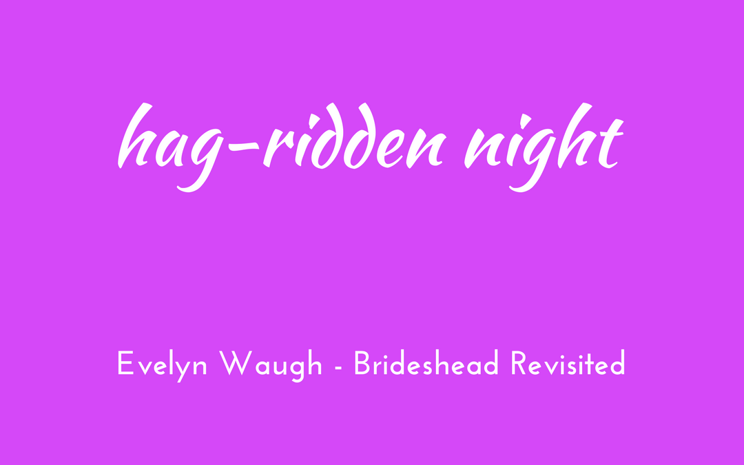 Evelyn Waugh - Brideshead Revisited - hag-ridden night