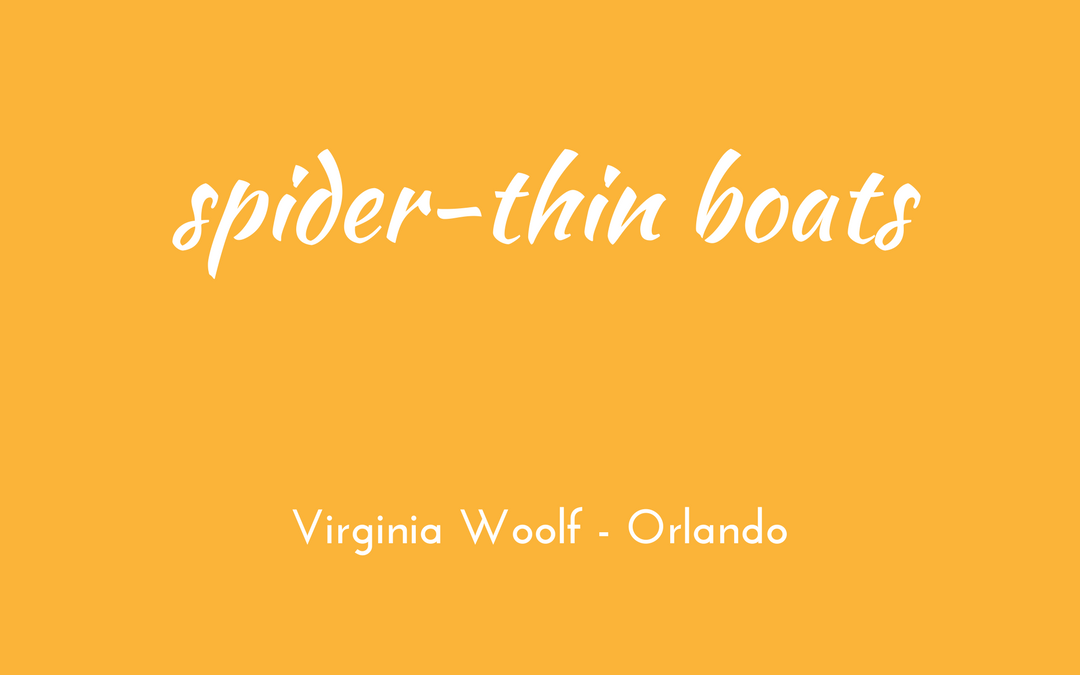 Virginia Woolf - Orlando - triologism - spider-thin boats