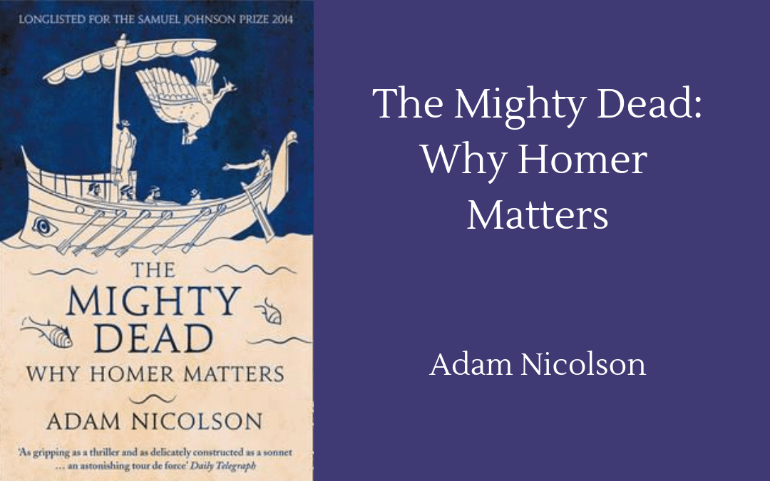Adam Nicolson - cover - The Mighty Dead: Why Homer Matters