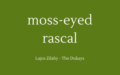 Moss-eyed rascal
