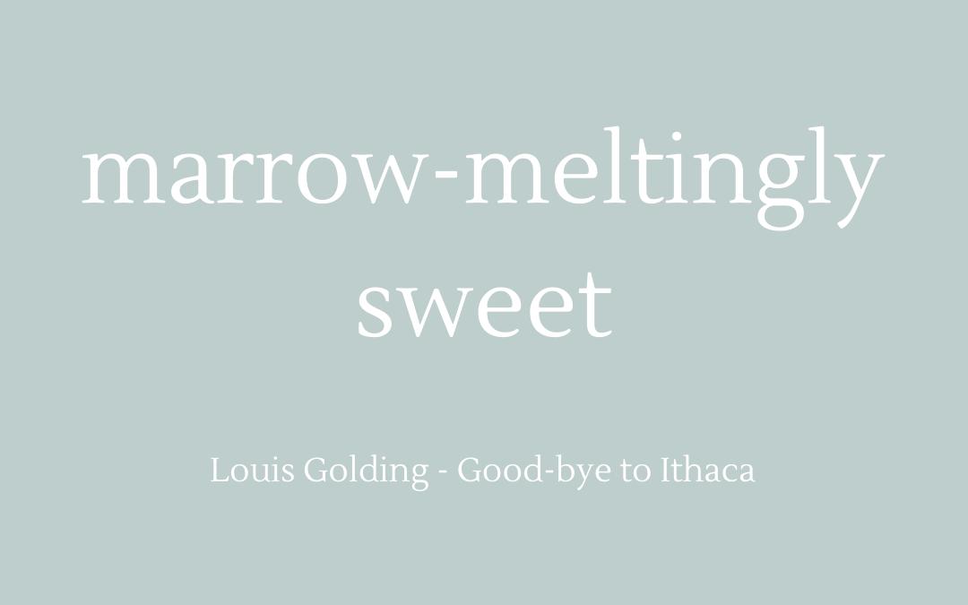 Marrow-meltingly sweet