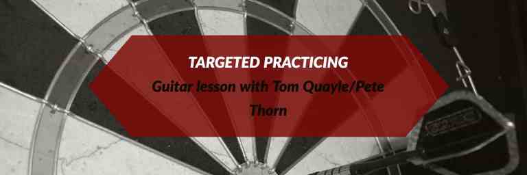 TARGETED PRACTICING Guitar lesson with Tom Quayle/Pete Thorn GuitCon 2017