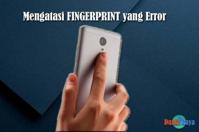 Mengatasi Fingerprint yang Error