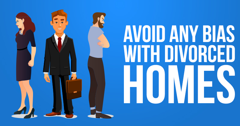 avoid_any_bias_with_divorced_homes