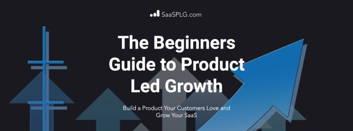 Product Led Growth - Build a product your customers love