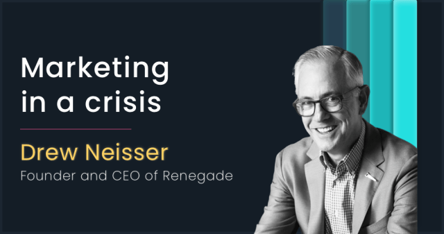 Marketing in a crisis with Drew Neisser, Founder, and CEO of Renegade