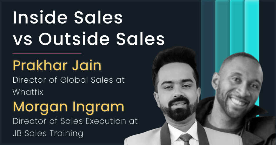 Inside Sales vs Outside Sales ft. Morgan J Ingram, JBarrows Training and Prakhar Jain, Whatfix