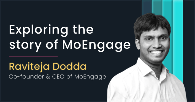 Exploring the story of Moengage with Raviteja Dodda, Co-founder & CEO