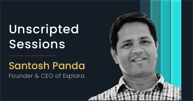 Unscripted sessions with Santosh Panda, Founder, and CEO of Explara