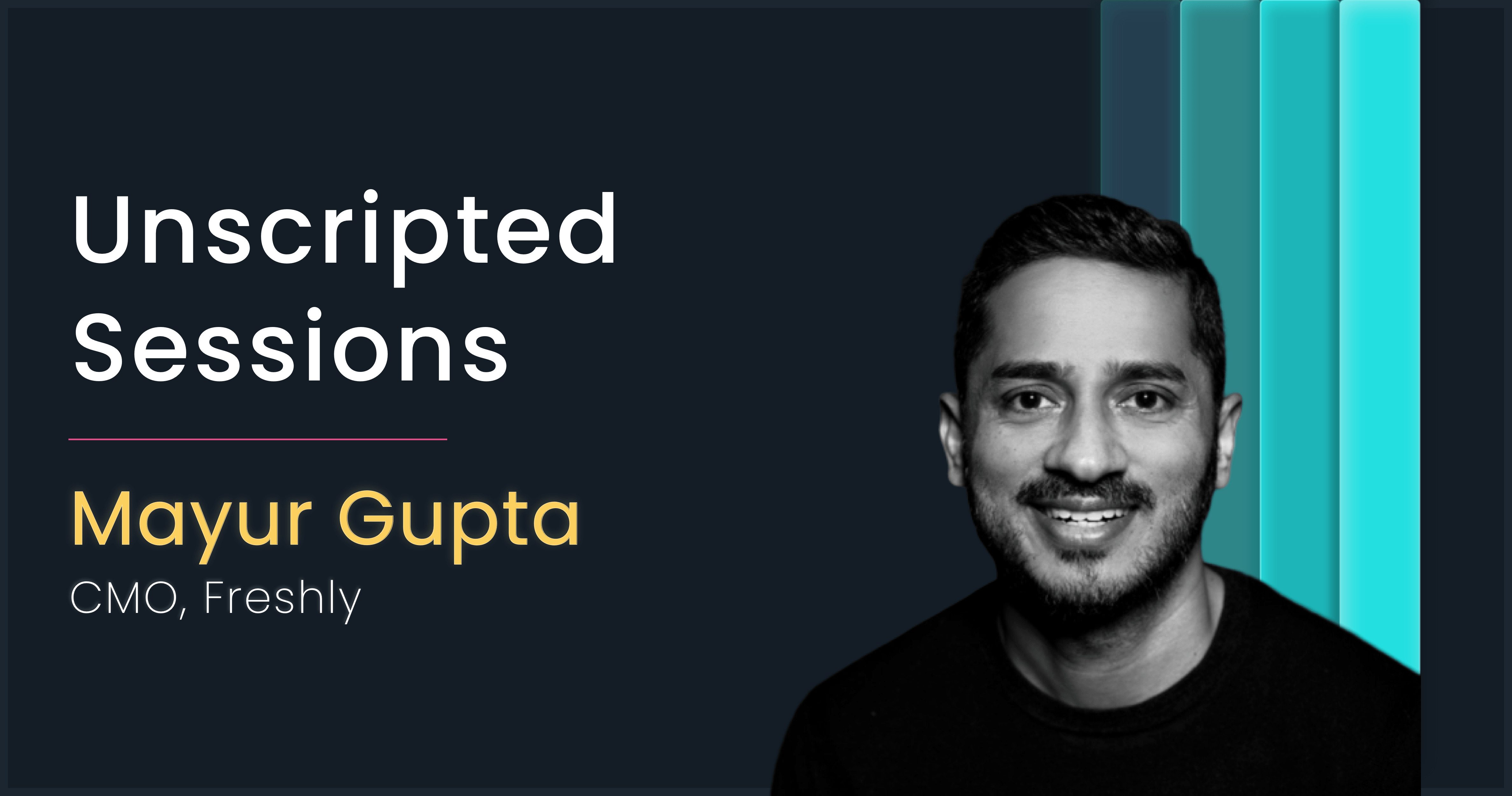 Unscripted Sessions with Mayur Gupta, Freshly