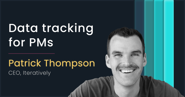 Data Tracking for PMs with Patrick Thompson, Iteratively