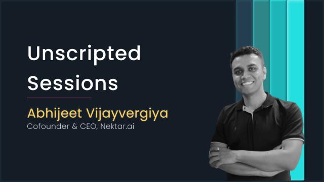 Unscripted Sessions with Abhijeet Vijayvergiya, CEO of Nektar.ai