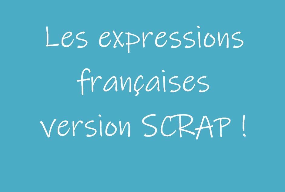 Les expressions françaises remises à jour version Scrap !