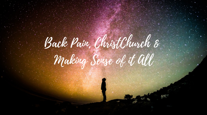 Back Pain, ChristChurch & Making Sense of it All
