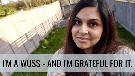 I'm a Wuss – and I'm Grateful for it