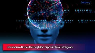 Jika Manusia Berhasil Menciptakan Super Artificial Intelligence