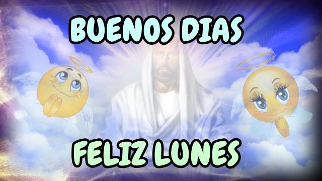 BUENOS DIAS FELIZ Y BENDECIDO LUNES