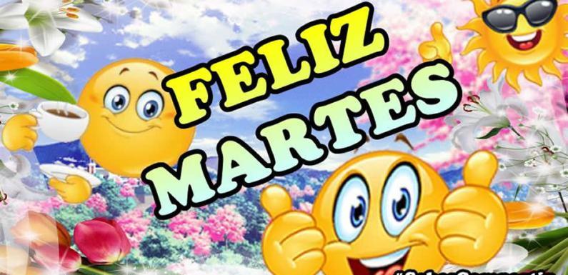 Vídeos, imágenes, frases y mensajes de buenos dias feliz martes
