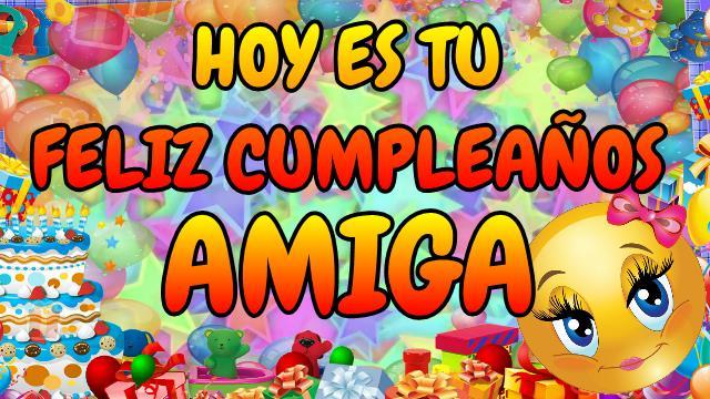 Video imágenes y mensajes para Feliz cumpleaños AMIGA