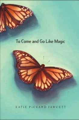 Katie Pickard Fawcett: To Come and Go Like Magic