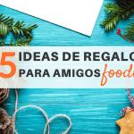 15 ideas de regalos para amigos foodies