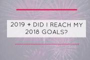 2019 + Did I reach my 2018 goals?