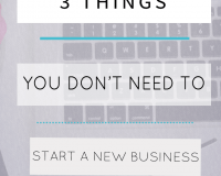 3 Things You Don't Need to Start a New Business