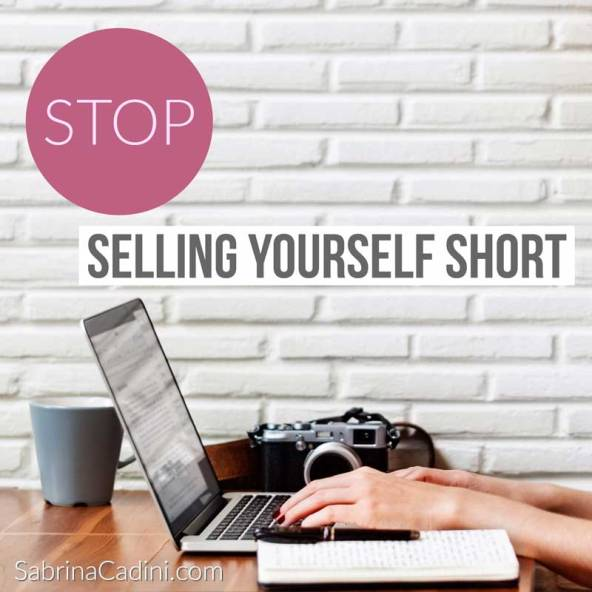 Stop selling yourself short. Too often my coaching clients experience the same situation: they meet with clients, present their services or products, and they lose. When I ask them what went wrong they realize they minimized their skills, qualities, knowledge and expertise because they didn't want to brag. I have to admit, I used to make the same mistake years ago and, as a result, I wasn't able to grow my business. If you have the qualities to succeed show them, be loud and clear on what you can do for your clients. Be proud of yourself, be proud of your accomplishments, and always sell your services or products for what they are worth: years of hard work, efforts, experience