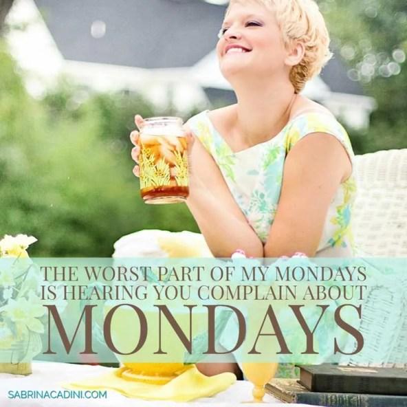 sabrina cadini monday motivation life-work balance monday moves me creative entrepreneurs business coach stop complaining about mondays motivational quote inspirational
