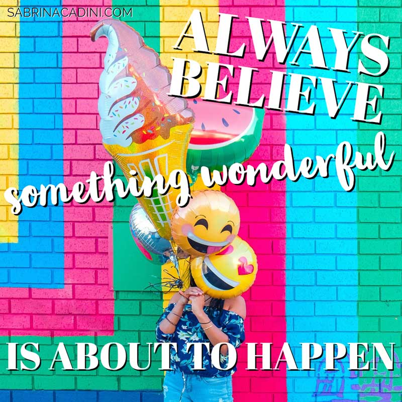 sabrina cadini monday moves me always believe something wonderful about to happen expectations excitement business coach creative entrepreneurs motivational inspirational