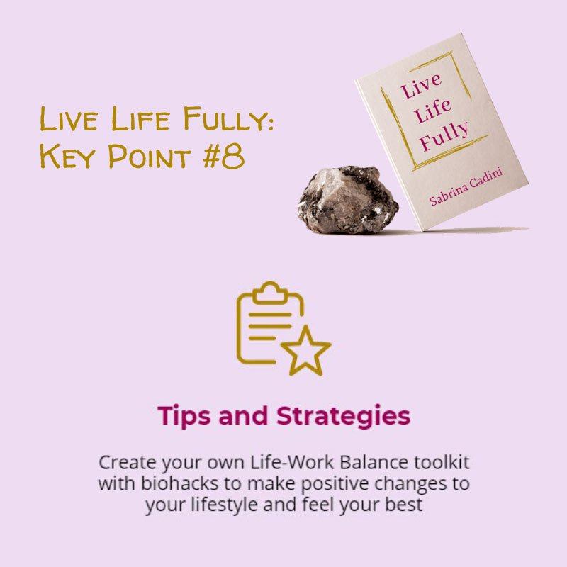 sabrina cadini live life fully life-work balance tips and strategies holistic life coach biohacks busy professionals