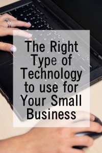 The Right Type of Technology to use for Your Small Business
