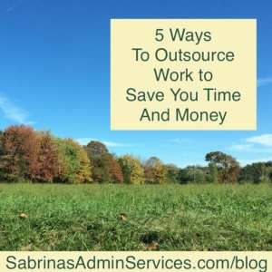 5 Ways to Outsource Work to Save You Time and Money