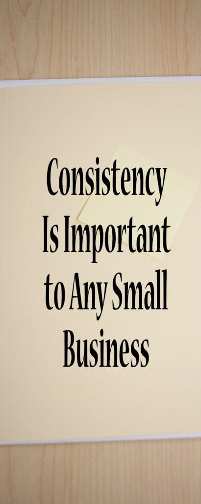 Consistency Is Important to Any Small Business