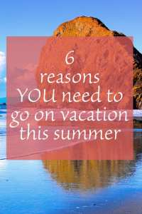 6 Reasons You Need To Go On Vacation This Summer