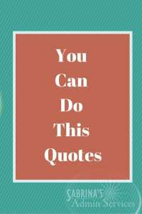 You Can Do This Quotes | Sabrina's Admin Services #quotes
