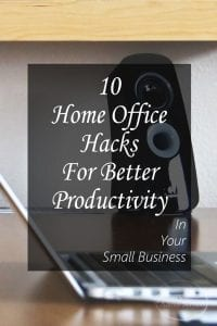 10 Home Office Hacks For Better Productivity In Your Small Business