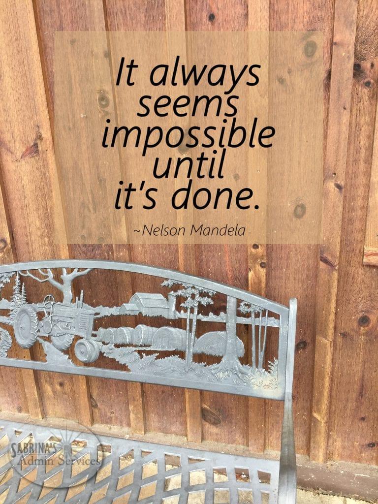 It always seems impossible until it's done. - Nelson Mandela