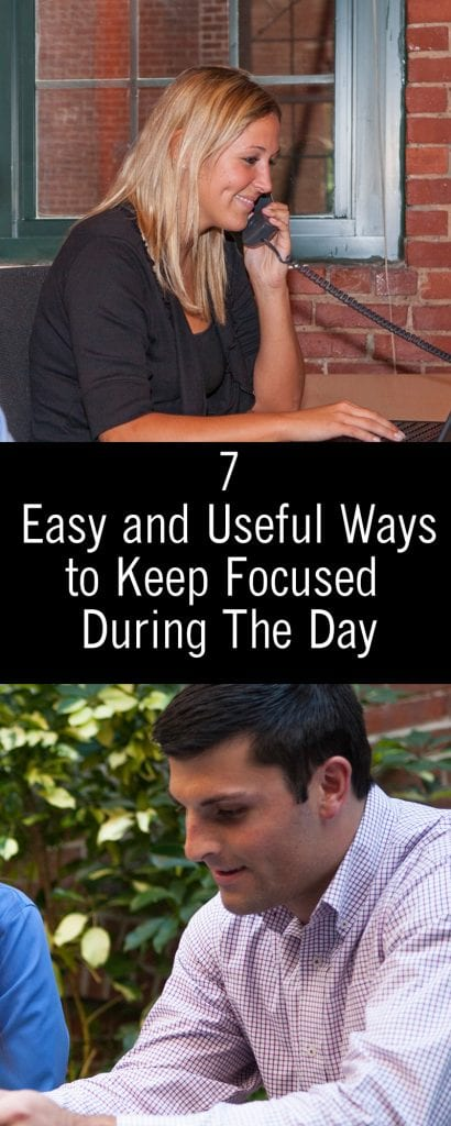7 Easy and Useful Ways to Keep Focused During The Day