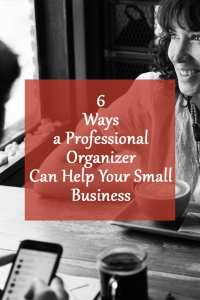 Six ways a Professional Organizer can help your Small Business