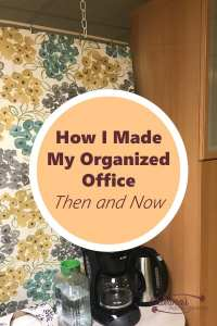 How I Made My Organized Office Then and Now