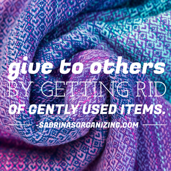 Give to others by getting rid of gently used items.