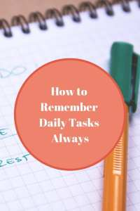How to Remember Daily Tasks Always