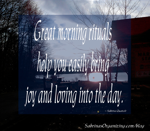 Great morning rituals help you easily bring joy and loving into the day.