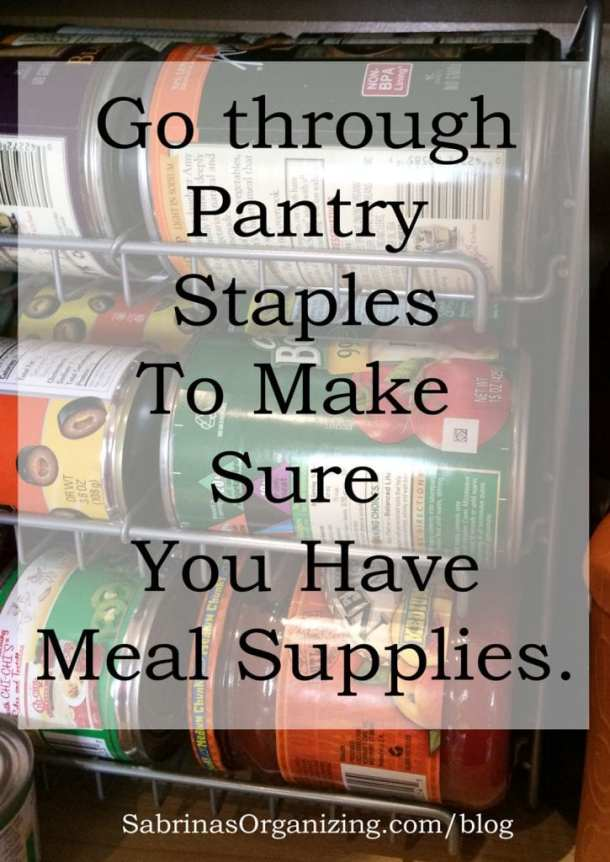 go through pantry staples to make sure you have meal supplies.