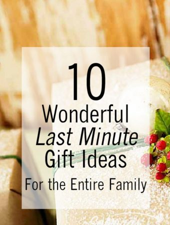 10 Wonderful Last Minute Gift Ideas for the Entire Family