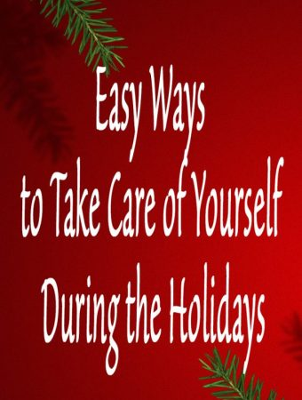 Easy ways to take care of yourself during the holidays