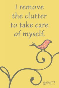 I remove the clutter to take care of myself.