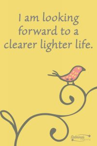 I am looking forward to a clearer lighter life.