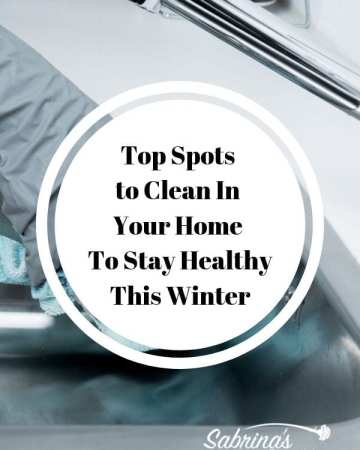 Top Spots to Clean In Your Home To Stay Healthy This Winter